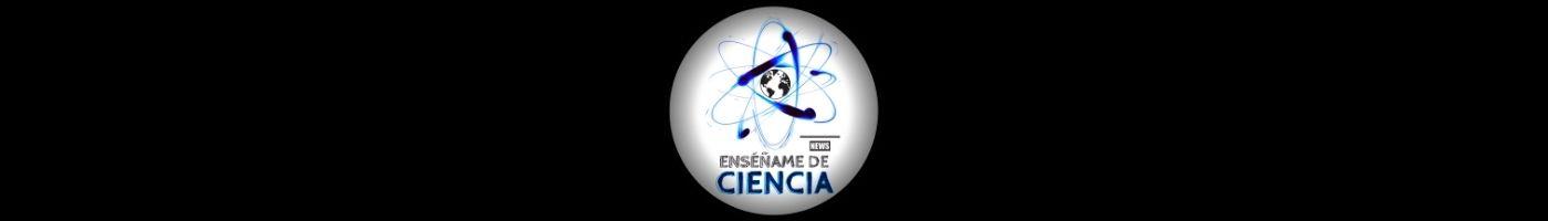 Noticias Enséñame de Ciencia
